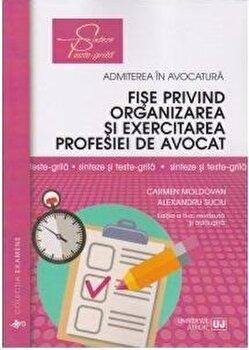Fise privind organizarea si exercitarea profesiei de avocat ed. a II-a/Carmen Moldovan poza cate