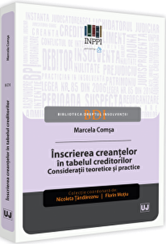 Inscrierea creantelor in tabelul creditorilor. Consideratii teoretice si practice/Marcela Comsa imagine elefant.ro 2021-2022