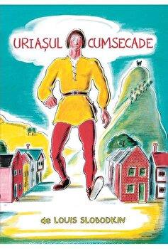 Uriasul cumsecade/Louis Slobodkin