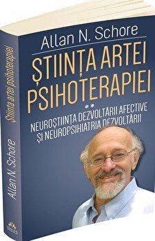 Stiinta Artei Psihoterapiei - II - Terapia reglarii afectului si neuropsihanaliza clinica - Vol. 2/Allan N. Schore imagine