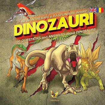 60 de intrebari si raspunsuri despre dinozauri. 60 Questions and Answers about Dinosaurs/*** imagine elefant.ro 2021-2022