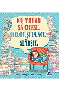 Nu vreau sa citesc. deloc. Si punct. Sfarsit/Emma Perry