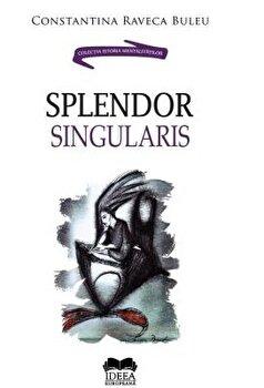 Splendor singularis/Constantina Raveca Buleu imagine elefant.ro 2021-2022
