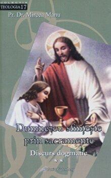 Dumnezeu sfinteste prin sacramente II/Mircea Manu poza cate