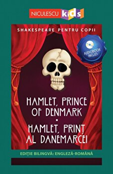 Shakespeare pentru copii - Hamlet, Prince of Denmark - Hamlet, Print al Danemarcei (editie bilingva: engleza-romana) - Audiobook inclus/Adaptare dupa William Shakespeare