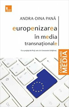 Europenizarea in media transnationale/Andra-Dina Pana imagine elefant.ro 2021-2022