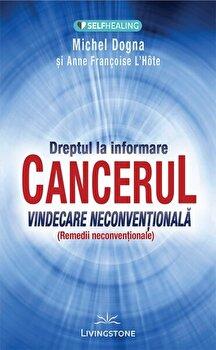 CANCERUL - Vindecare neconventionala/Michel Dogna, Anne Francoise imagine elefant 2021