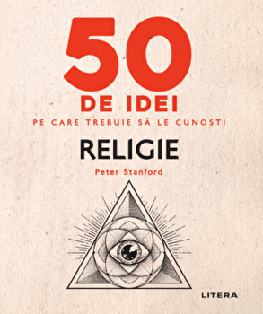 50 de idei pe care trebuie sa le cunosti. Religie-Peter Stanford imagine