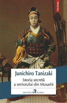 Istoria secreta a seniorului din Musashi/Junichiro Tanizaki imagine elefant.ro 2021-2022