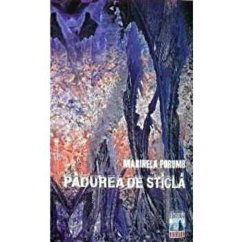Padurea de sticla/Marinela Porumb imagine