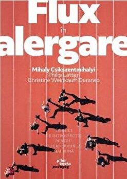 Flux in alergare/Mihaly Csikszentmihalyi, Philip Latter, Christine Weinkauff Duranso imagine elefant.ro