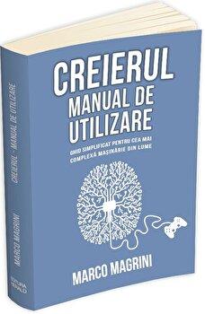 Creierul - Manual de utilizare: ghid simplificat pentru cea mai complexa masinarie din lume/Marco Magrini imagine elefant.ro