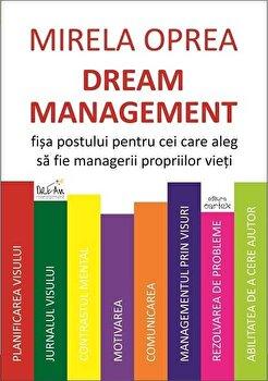 Dream Management. Fisa postului pentru cei care aleg sa fie managerii propriilor vieti/Mirela Oprea imagine
