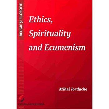 Ethics, Spirituality and Ecumenism/Mihai Iordache imagine elefant.ro