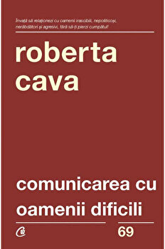 Comunicarea cu oamenii dificili. Ed. A IV-a. revizuita si adaugita/Roberta Cava imagine elefant.ro 2021-2022