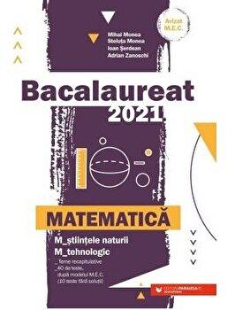 Bacalaureat 2021. Matematica. M - stiintele-naturii, M - tehnologic/Monea Mihai, Monea Steluta, Serdean Ioan, Zanoschi Adrian imagine