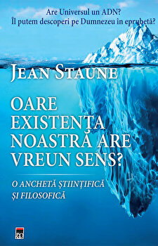 Oare existenta noastra are un sens?/Jean Staune imagine elefant.ro 2021-2022