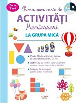 Prima mea carte de activitati Montessori. La Grupa mica. De la 2 ani/***