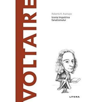 Descopera filosofia. Ironia imotriva fanatismului. Voltaire/Roberto R. Aramayo imagine elefant.ro 2021-2022