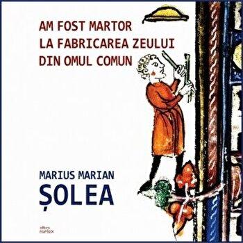 Imagine Am Fost Martor La Fabricarea Zeului Din Omul Comun - marius Marian Solea
