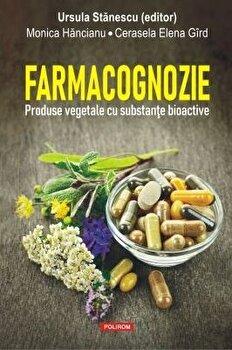 Farmacognozie. Produse vegetale cu substante bioactive/Ursula Stanescu , Monica Hancianu , Cerasela Elena Gird imagine elefant.ro 2021-2022