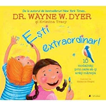 Esti extraordinar! Zece modalitati prin care sa-ti arati maretia - Carte/Wayne W. Dyer, Kristina Tracy imagine
