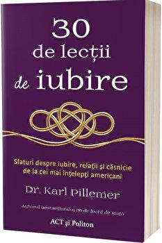 30 de lectii de iubire. Sfaturi despre iubire, relatii si casnicie de la cei mai intelepti americani - Carte/Karl Pillemer Ph.D. imagine elefant.ro