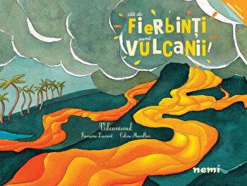 Cat de fierbinti sunt vulcanii!/Celine Manillier, Francoise Laurent
