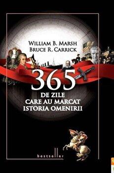 365 de zile care au marcat istoria omenirii/William B. Marsh, Bruce R. Carrick imagine elefant.ro