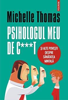 Psihologul meu de c***t si alte povesti despre sanatatea mintala-Michelle Thomas imagine