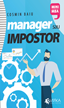 Manager sau impostor. Managementul performantei in afaceri/Cosmin Baiu imagine