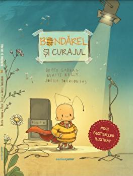 Bondarel si curajul/Britta Sabbag, Maite Kelly, Joelle Tourlonais