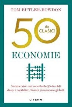 50 de clasici. Economie. Sinteza celor mai importante 50 de carti despre capitalism, finante si economie globala/Tom Butler-Bowdon imagine elefant.ro 2021-2022