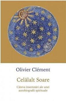 Celalalt Soare. Cateva insemnari ale unei autobiografii spirituale/Olivier Clement poza cate