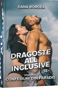 Dragoste all inclusive, Vol. 2, Confesiuni din paradis/Dana Bordea
