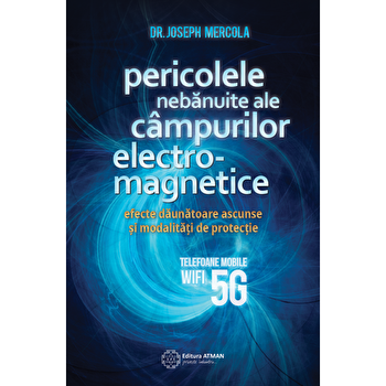 Pericolele nebanuite ale campurilor electromagnetice. 5G, WIFI si telefoane mobile/Joseph Mercola imagine elefant.ro 2021-2022
