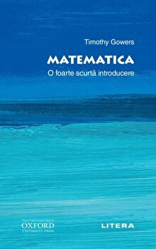 Oxford. Matematica. O foarte scurta introducere/Timothy Gowers imagine elefant.ro 2021-2022