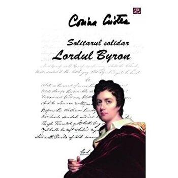 Solitarul solidar. Lordul Byron/Corina Cristea imagine