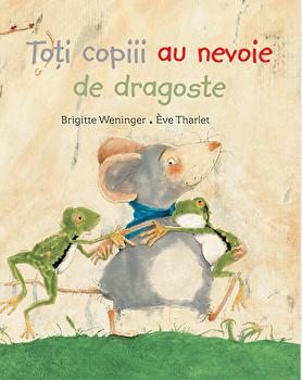 Toti copiii au nevoie de dragoste/Brigitte Weninger, Eve Tharlet imagine elefant.ro 2021-2022