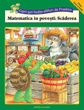 Franklin: Matematica in povesti: Scaderea/Rosemarie Shannon, M. Ed,