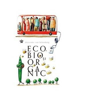 Eco, bio si organic/Alexander Von Schonburg imagine