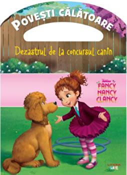 Disney. Fancy Nancy Clancy. Dezastrul de la concursul canin. Povesti calatoare/***