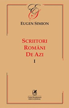 Scriitori romani de azi. Vol. I/Eugen Simion imagine elefant.ro 2021-2022