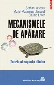 Mecanismele de aparare. Teorie si aspecte clinice/Serban Ionescu, Marie-Madeleine Jacquet, Claude Lhote imagine
