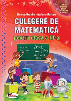 Culegere matematica cls a III-a, ed a II-a/Simona Grujdin, Adriana Borcan
