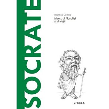 Descopera filosofia. Maestrul filosofiei si al vietii. Socrate/Beatrice Collina imagine elefant.ro 2021-2022