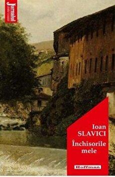 Inchisorile mele/Ioan Slavici