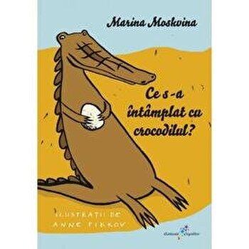 Ce s-a intamplat cu crocodilul?/Marina Moskvina