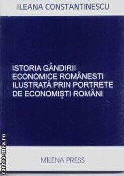 Istoria gandirii economice romanesti ilustrata prin portrete de economisti romani/N. N. Constantinescu, Ileana Constantinescu imagine elefant.ro 2021-2022