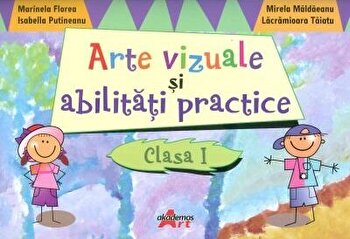 Arte vizuale si abilitati practice, Clasa I/Marinela Florea, Isabella Putineanu poza cate